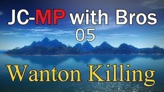 "JC-MP with Bros: 05 - ""Wanton Killing"""