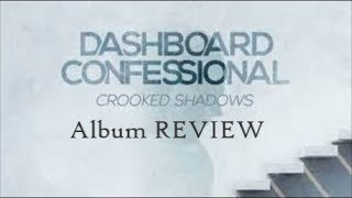 Dashboard Confessional - Crooked Shadows ALBUM REVIEW (LIVE)