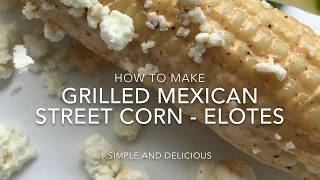 Elotes Recipe - How to Make Mexican Grilled Street Corn