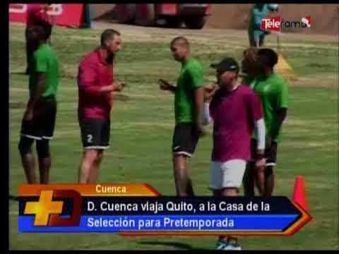 D. Cuenca viaja a Quito, a la Casa de la Selección para pretemporada