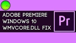 Adobe Premiere Windows 10 WMVCORE.DLL missing quick fix (-2 min)