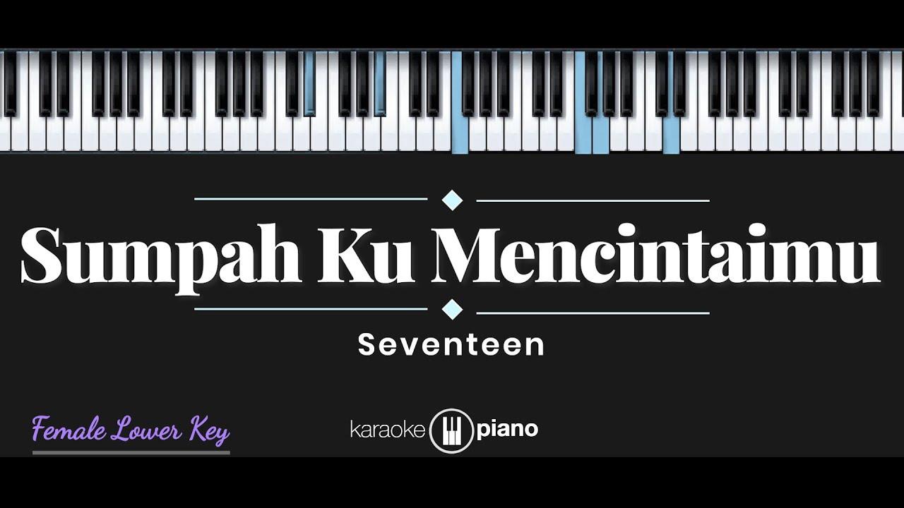 Sumpah Ku Mencintaimu - Seventeen (KARAOKE PIANO - FEMALE LOWER KEY)