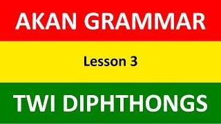 Learn Akan (Twi) Grammar | Twi Diphthongs | Lesson 3 | Learn Akan | Twi Language Basics