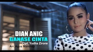 Download lagu DIAN ANIC TERBARU 2019 GANASE CINTA KLIP ORIGINAL MP3
