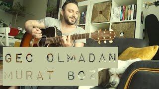 Geç Olmadan / Murat Boz (akustik cover) - Eser ÇOBANOĞLU müzik seyahat