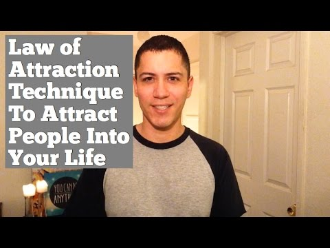 Law Of Attraction Technique To Attract People Into Your Life