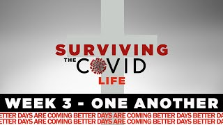 Surviving the COVID Life Week 3 - One Another