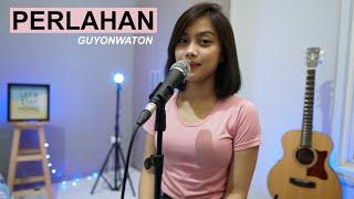 PERLAHAN - GUYONWATON ( COVER BY SASA TASIA )