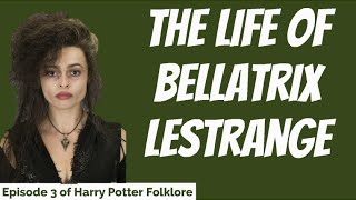 The Life of Bellatrix Lestrange - Episode 3 of HP Folklore
