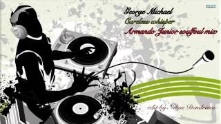 """Careless Whisper"" (Armando Junior Soulful Mix) - George Michael"