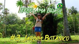 Leeloo Ama Brasil -  3. ДЖУНГЛИ ВНУТРИ РИО. Jardim Botânico (Rio de Janeiro)