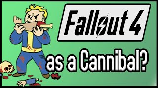 Can You Beat Fallout 4 Using ONLY Cannibalism to Heal?