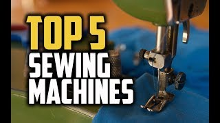 Best Sewing Machines in 2018 - Which Is The Best Sewing Machine?