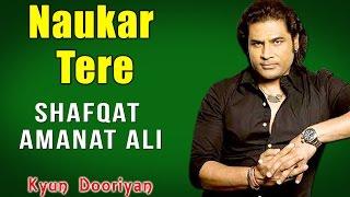 Naukar Tere | Shafqat Amanat Ali | ( Album: Kyun Dooriyan )