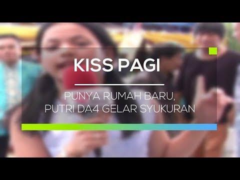 Punya Rumah Baru, Putri DA4 Gelar Syukuran - Kiss Pagi