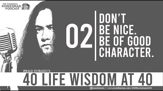40 Life Wisdom at 40 #2: DON'T BE NICE. Be of Good CHARACTER.