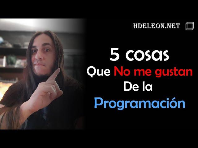 5 Cosas que NO Me Gustan de la Programación