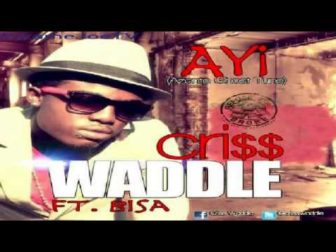 AYI by CRiSS WADDLE Ft. BiSA (AZONTO GHOST TUNE)