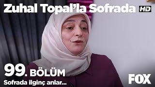 Sofrada ilginç anlar...  Zuhal Topal'la Sofrada 99. Bölüm