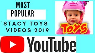 10 Most Popular STACY TOYS Videos - 2019 With Link To Videos