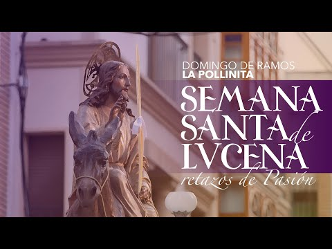 VÍDEO: Retazos de la Semana Santa de Lucena: Domingo de Ramos: La Pollinita