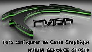(Tuto) (Plus Valable) ★ Comment bien configurer -★- sa carte graphique NVIDIA ★ (GTX) (FR)