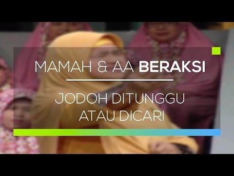 Mamah dan Aa Beraksi - Jodoh Ditunggu atau Dicari