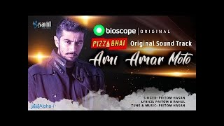 Ami Amar Moto | Bioscope Original Film Pizza-Bhai OST | Pritom Hasan | Nuhash | Bangla New Song 2018