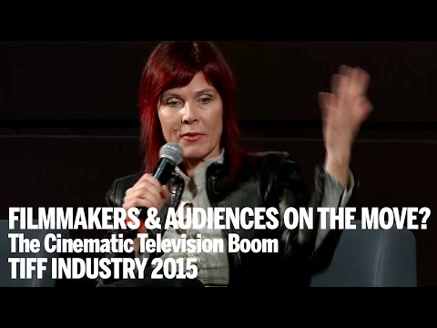 FILMMAKERS & AUDIENCES ON THE MOVE? The Cinematic Television Boom | TIFF Industry 2015