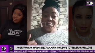 ANGRY WOMAN WARNS LIZZY ANJORIN TO LEAVE TOYIN ABRAHAM ALONE