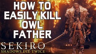 SEKIRO BOSS GUIDES - H๐w To Easily Kill Owl Father Without Getting Hit!