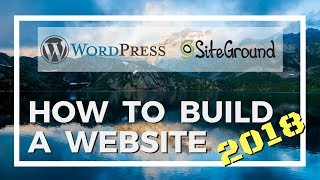 How To Build A WordPress Website 2018 Using SiteGround Step by Step Tutorial