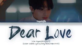Lim Hyunsik (임현식) ~ 'Dear Love' (Color Coded Lyrics Eng/Rom/Han/가사)