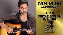 Tum Hi Ho - Aashiqui 2 - LEAD Guitar Lesson By VEER KUMAR