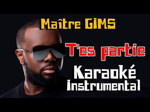 MAITRE GIMS - T'es partie | Karaoké instrumental ( Paroles / Lyrics )