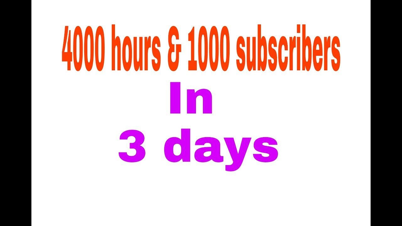 How to get 4000 hours watch time and 1000 subscribers in 3 ...