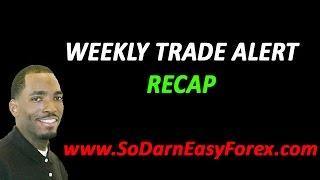 Weekly Trade Alert Recap - So Darn Easy Forex