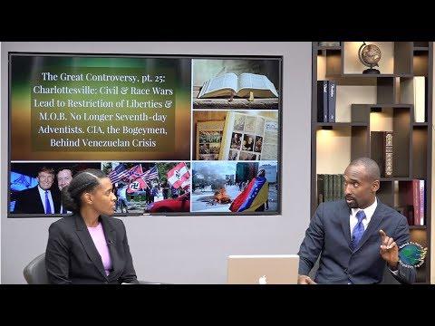 GC25:Charlottesville Civil,Race War.No Longer Seventh-day Adventist.CIA-bogeymen in Venezuela Crisis