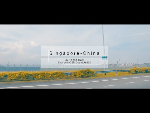 4K: Travel from Singapore to China, by air and train (Shot with OSMO and A6300)