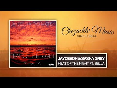 Jayceeoh & Sasha Grey - Heat Of The Night ft. Bella (Original Mix)