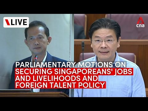 [LIVE] Parliament debates 2 motions on Singaporean jobs, livelihoods and foreign talent policy