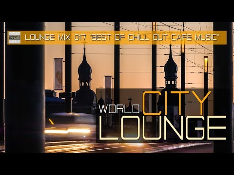 World City Lounge Mix 017 - Best Of Chill Out Café Music - Continuous Mix (Full HD)