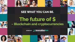 See What You Can Be. The future of $ - Blockchain and cryptocurrencies