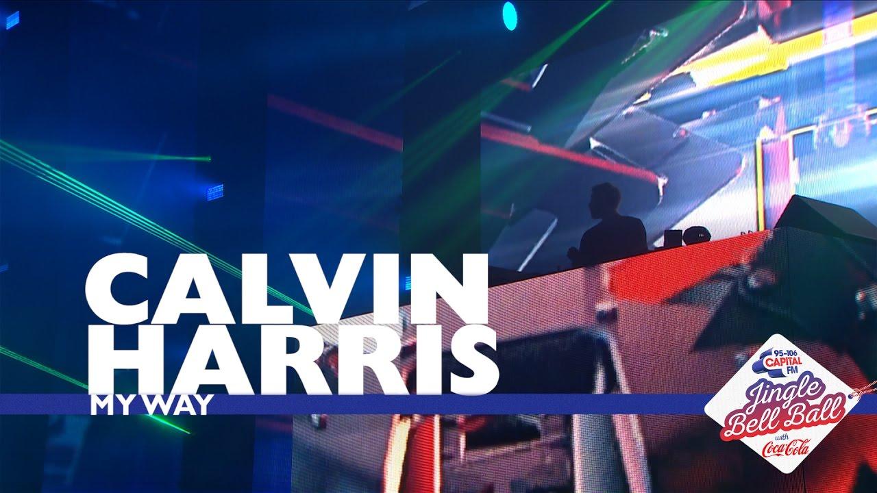 Calvin Harris My Way Live At Capital S Jingle Bell Ball 2016