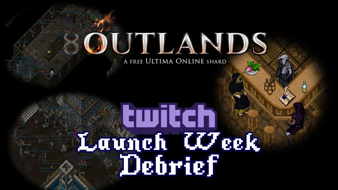 Launch Week Debrief [UO Outlands] by Outlands of Ultima Online