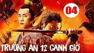 Trường An 12 Canh Giờ - Tập 4 | Phim Cổ Trang Trung Quốc Mới Hay Nhất 2020 - Thuyết Minh