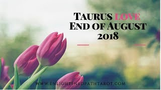Taurus LOVE End of August 2018