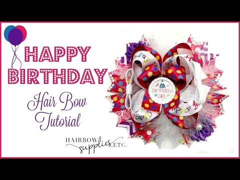 Happy Birthday Hair Bow Tutorial - Hairbow Supplies, Etc.