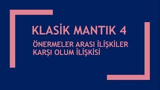 ÖNERMELER ARASI İLİŞKİLER / ÇIKARIM / KLASİK MANTIK 4