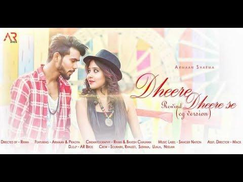 Dheere Dheere Se  (cg version) | 2018 Latest Rewind Songs | Armaan Sharma (Arya)